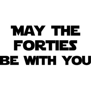 May the Forties be with you Miniaturansicht